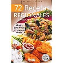 72 RECETAS REGIONALES ESPAÑOLAS & AMERICANAS: Ideales para incluir en tu menú diario (Colección Cocina Fácil & Práctica nº 73)