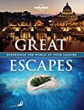 Great Escapes: Experience the World at Your Leisure (Lonely Planet Travel Pictorial)
