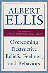 Overcoming Destructive Beliefs, Feelings, and Behaviors: New Directions for Rational Emotive Behavior Therapy by Albert Ellis (2001-11-01)