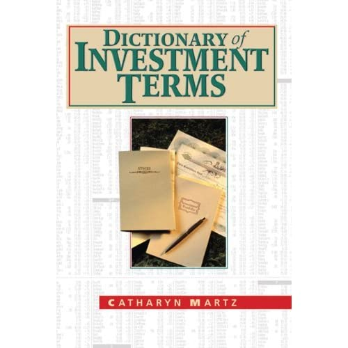Dictionary of Investment Terms by Catharyn Martz (2005-12-08)