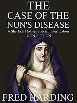 Case of the Nun's Disease: A Sherlock Holmes Special Investigation (English Edition) di [Harding, Fred]