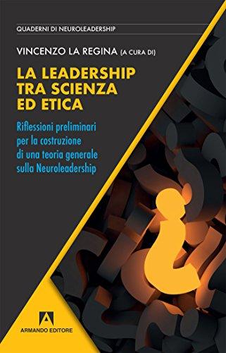 ! La leadership tra scienza ed etica. Riflessioni preliminari per la costruzione di una teoria generale sulla neuroleadership: Quaderni di Neuroleadership PDF Ebook