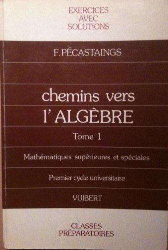 Chemins vers l'algèbre, tome 1