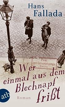 Wer einmal aus dem Blechnapf frißt: Roman (German Edition) by [Fallada, Hans]