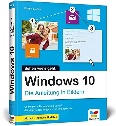 Windows 10: Die Anleitung in Bildern. Aktuell inklusive aller Updates. Komplett in Farbe. Ideal für Einsteiger. -
