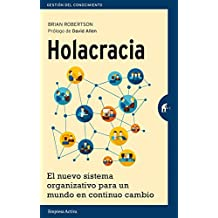 Holacracia: El Nuevo Sistema Organizativo Para un Mundo en Continuo Cambio = Holacracy (Gestión del conocimiento)