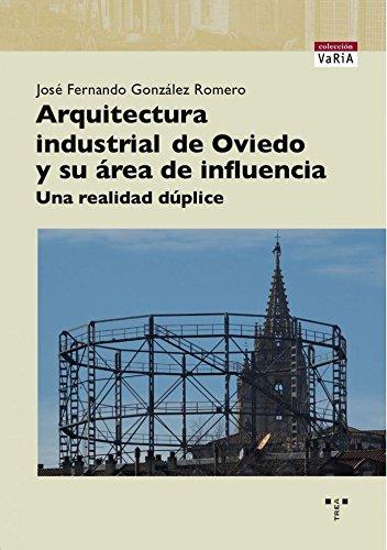 Descargar Libro Libro Arquitectura industrial en Oviedo y su área de influencia: Una realidad dúplice (Trea Varia) de Fernando González Romero