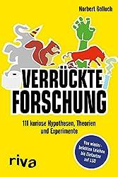 Verrückte Forschung: 111 kuriose Hypothesen, Theorien und Experimente – Von wiederbelebten Leichen bis Elefanten auf LSD