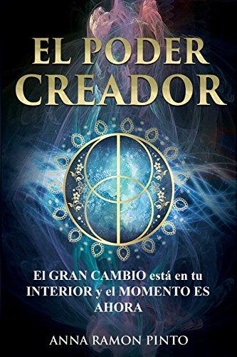 El Poder Creador: El gran cambio está en tu interior y el momento es Ahora