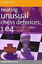 Beating Unusual Chess Defences: 1 e4: Dealing With The Scandinavian, Pirc, Modern, Alekhine And Other Tricky Lines by Andrew Dr Greet (2011-11-11)