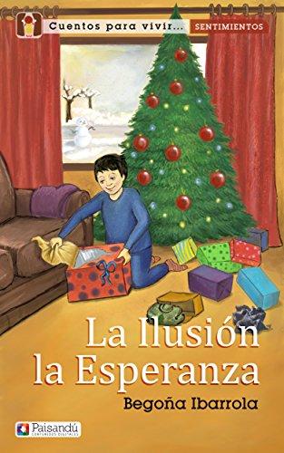 La ilusión y la esperanza (Colección Cuentos para vivir sentimientos. Para familias y profesores) por Begoña Ibarrola