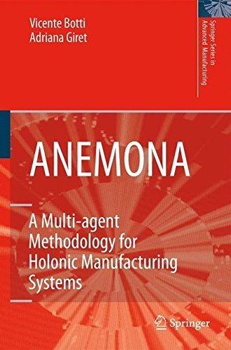 [(Anemona : A Multi-Agent Methodology for Holonic Manufacturing Systems)] [By (author) Vicente Botti ] published on (December, 2008)