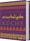 Verführerische orientalische Küche: Originalrezepte aus dem Nahen Osten - Rukmini Iyer