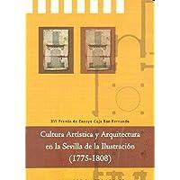 CULTURA ARTISTICA Y ARQUITECTURA EN LA SEVILLA DE LA ILUSTRACION (1775-1808)