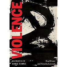 Violence: Humans in Dark Times (City Lights Open Media)