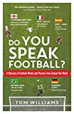 Do You Speak Football?: The Words and Phrases Used to Describe Football Around the World
