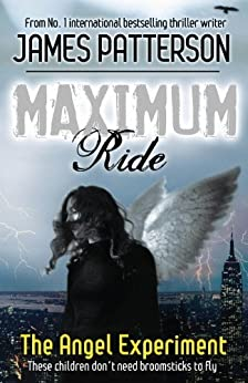 Maximum Ride: The Angel Experiment by [Patterson, James]
