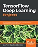 TensorFlow Deep Learning Projects - 10 real-world projects on computer vision, machine translation, chatbots, and reinforcement learning