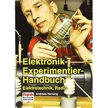 Elektronik-Experimentier-Handbuch: Elektrotechnik, Radio