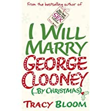 I Will Marry George Clooney (By Christmas) by Tracy Bloom (2014-10-09)