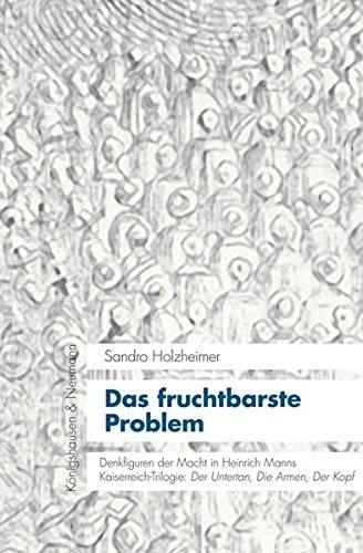Das fruchtbarste Problem: Denkfiguren der Macht in Heinrich Manns Kaiserreich-Trilogie: ,Der Untertan, Die Armen, Der Kopf' (KONNEX, Band 4)