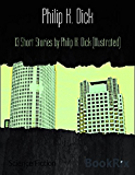 13 Short Stories by Philip K. Dick (Illustrated)