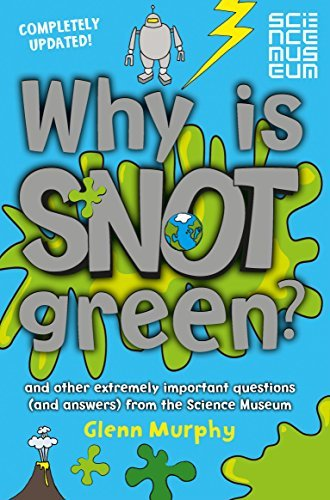 Why is Snot Green?: And other extremely important questions (and answers) from the Science Museum by Glenn Murphy (2014-09-11)