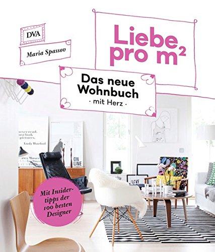 Liebe pro m²: Das neue Wohnbuch mit Herz - Mit Insidertipps der 100 besten Designer