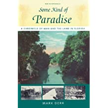 Some Kind of Paradise: A Chronicle of Man and the Land in Florida (Florida Sand Dollar Books) 1st edition by Derr, Mark (1998) Paperback