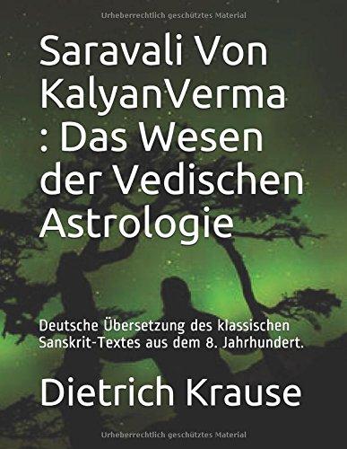 Saravali Von KalyanVerma : Das Wesen der Vedischen Astrologie: Deutsche Übersetzung des klassischen Sanskrit-Textes aus dem 8. Jahrhundert.