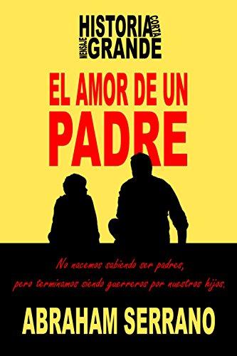 El Amor de un Padre. : Historia corta, mensaje grande.