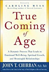 True Coming of Age: A Dynamic Process That Leads to Emotional Stability, Spiritual Growth, and Meaningful Relationship by John Chirban (2004-08-01)