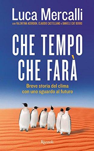 Che tempo che farà: Breve storia del clima con uno sguardo al futuro di Luca Mercalli