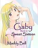 Gaby - Sweet Sixteen: Book 16 (English Edition)