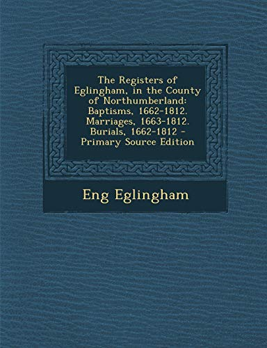The Registers of Eglingham, in the County of Northumberland: Baptisms, 1662-1812. Marriages, 1663-1812. Burials, 1662-1812 - Nike Activewear