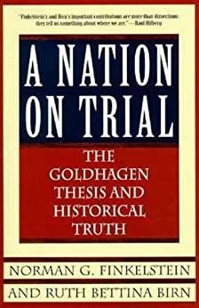 A Nation on Trial: The Goldhagen Thesis and Historical Truth by [Finkelstein, Norman G., Birn, Ruth Bettina]