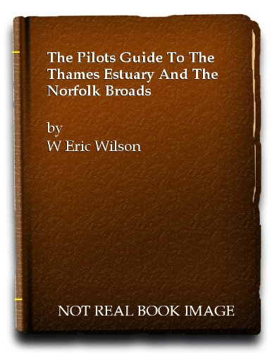 The Pilots Guide To The Thames Estuary And The Norfolk Broads
