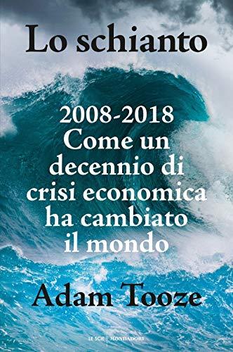 Lo schianto. 2008-2018. Come un decennio di crisi economica ha cambiato il mondo