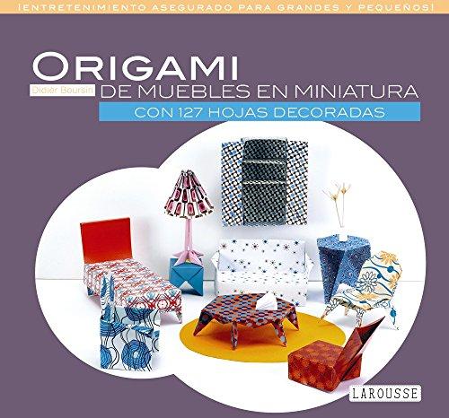 Origami de muebles en miniatura (Larousse - Libros Ilustrados/ Prácticos - Ocio Y Naturaleza - Ocio) por Larousse Editorial
