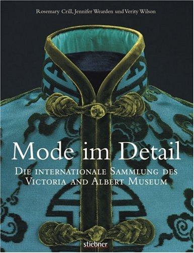 Mode im Detail: Die internationale Sammlung des Victoria and Albert (Museen Mode In Und London Kostüm)