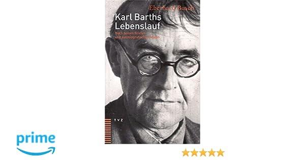 karl barths lebenslauf nach seinen briefen und autobiografischen texten amazonde eberhard busch bcher - Karl Der Grose Lebenslauf
