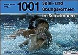 1001 Spiel- und Übungsformen im Schwimmen: mit den 'Schweizerischen Tests im Schwimmsport'