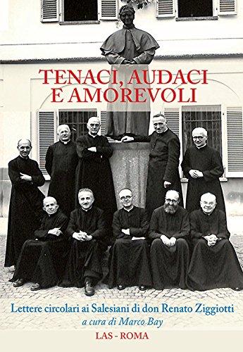 Tenaci, audaci e amorevoli. Lettere circolari ai salesiani di don Renato Ziggiotti (Spirito e vita)