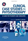 Clinical Case Studies in Physiotherapy: A Guide for Students and Graduates (Physiotherapy Pocketbooks)