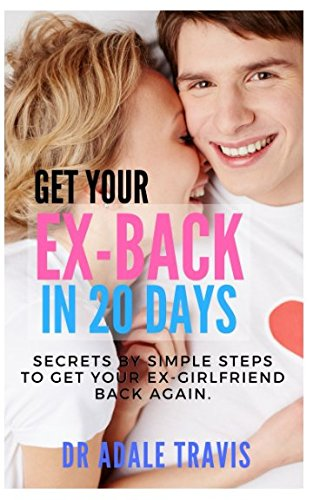Get Your Ex Back in 20 days: Secrets by simple steps to get your Ex-Girlfriend Back Again.