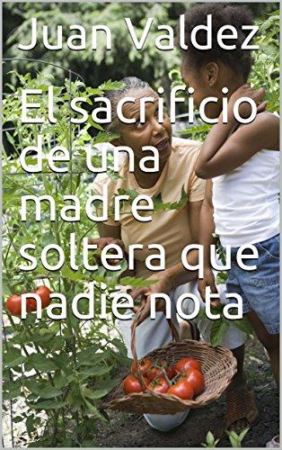 El sacrificio de una madre soltera que nadie nota