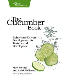 The Cucumber Book: Behaviour-Driven Development for Testers and Developers (Pragmatic Programmers) von [Wynne, Matt, Hellesoy, Aslak]
