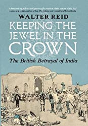 Keeping the Jewel in the Crown: The British Betrayal of India