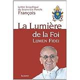 La Lumière de la Foi : Lumen Fidei - Lettre Encyclique du souverain Pontife François