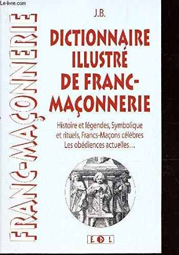 Dictionnaire illustré de Franc-Maçonnerie par J-B